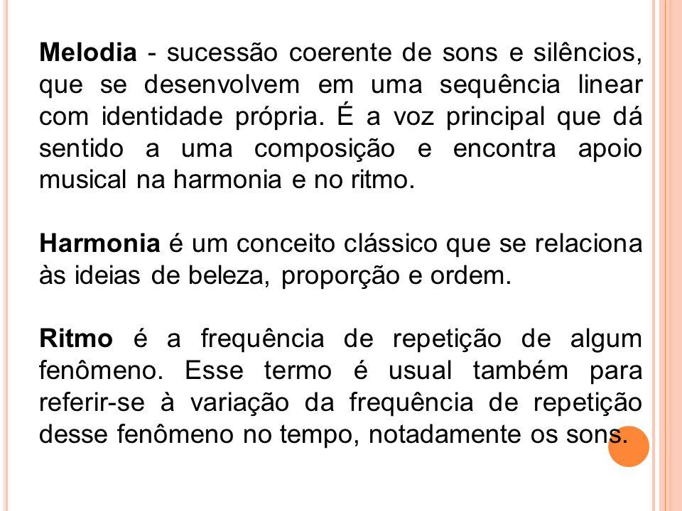 Melodia - sucessão coerente de sons e silêncios, que se desenvolvem em uma sequência linear com identidade própria. É a voz principal que dá sentido a