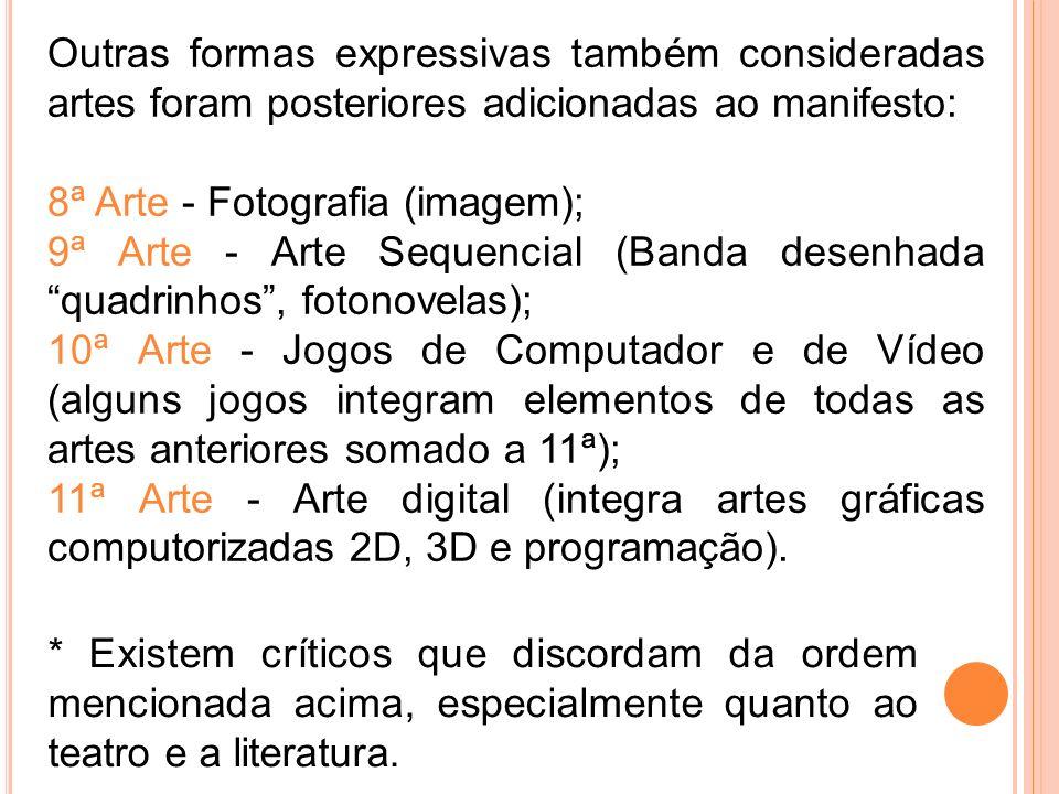 Outras formas expressivas também consideradas artes foram posteriores adicionadas ao manifesto: 8ª Arte - Fotografia (imagem); 9ª Arte - Arte Sequenci