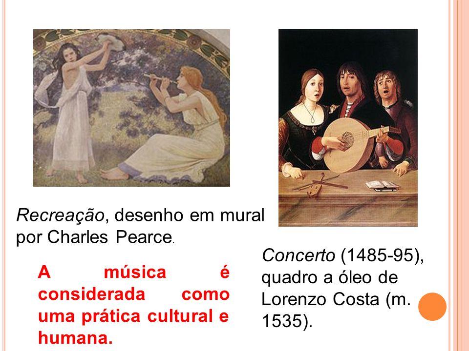 Recreação, desenho em mural por Charles Pearce. Concerto (1485-95), quadro a óleo de Lorenzo Costa (m. 1535). A música é considerada como uma prática