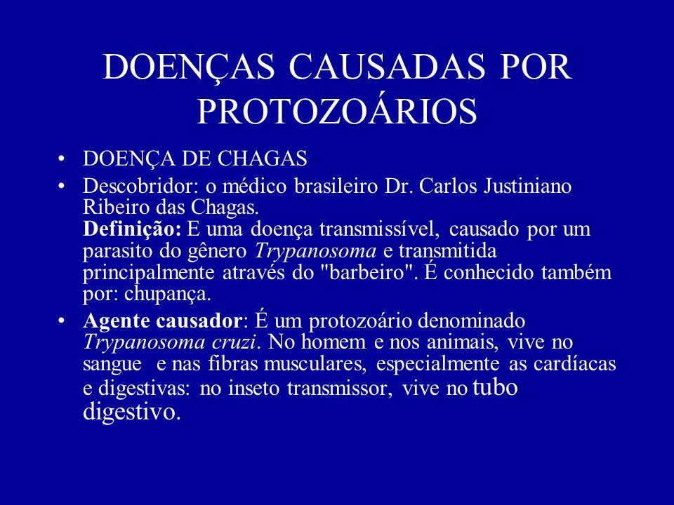 DOENÇAS CAUSADAS POR PROTOZOÁRIOS DOENÇA DE CHAGAS Descobridor: o médico brasileiro Dr. Carlos Justiniano Ribeiro das Chagas. Definição: E uma doença
