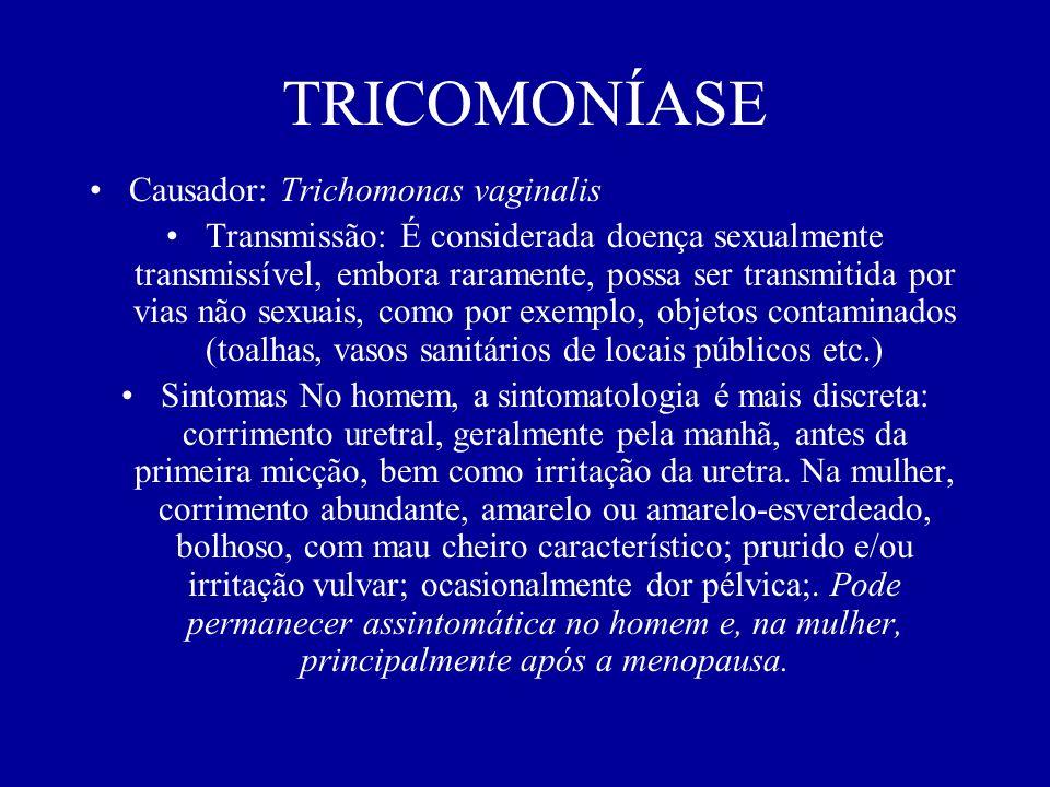 TRICOMONÍASE Causador: Trichomonas vaginalis Transmissão: É considerada doença sexualmente transmissível, embora raramente, possa ser transmitida por