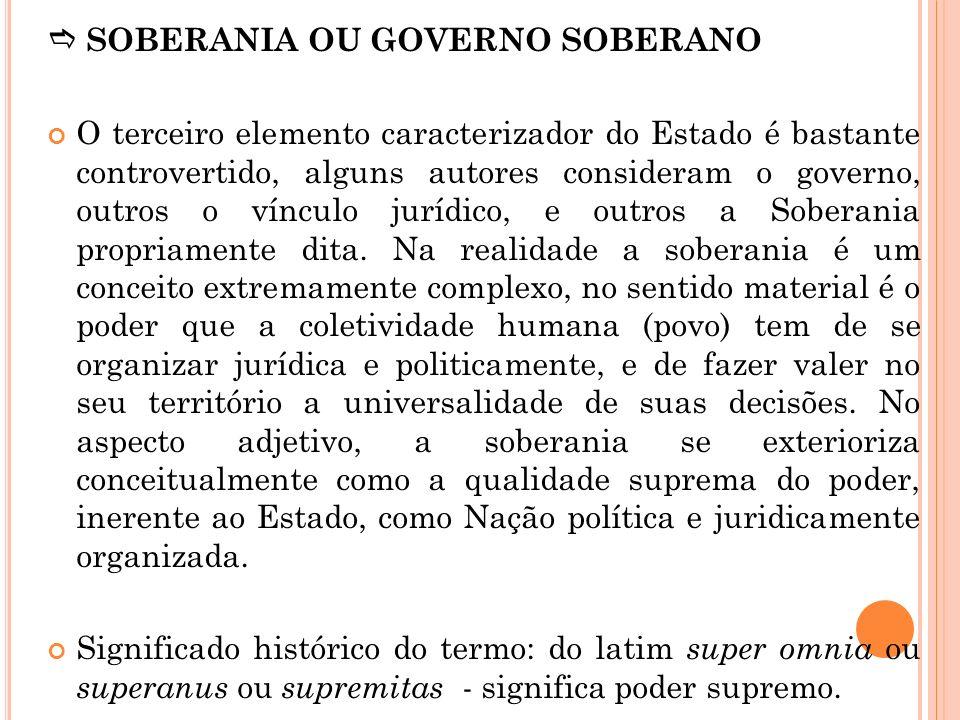 SOBERANIA OU GOVERNO SOBERANO O terceiro elemento caracterizador do Estado é bastante controvertido, alguns autores consideram o governo, outros o vín