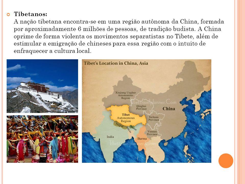 Tibetanos: A nação tibetana encontra-se em uma região autônoma da China, formada por aproximadamente 6 milhões de pessoas, de tradição budista. A Chin