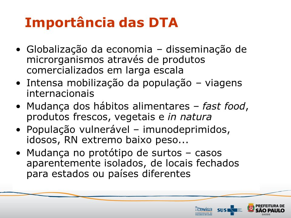 Globalização da economia – disseminação de microrganismos através de produtos comercializados em larga escala Intensa mobilização da população – viage