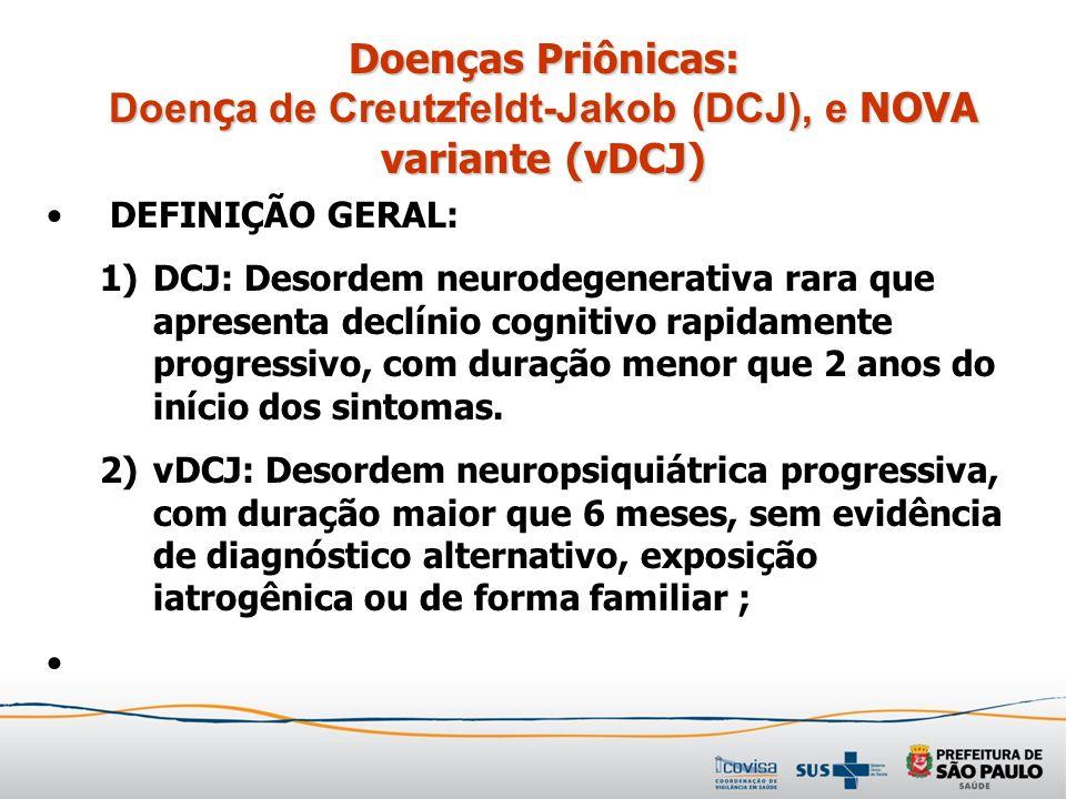 Doenças Priônicas: Doen ç a de Creutzfeldt-Jakob (DCJ), e NOVA variante (vDCJ) DEFINIÇÃO GERAL: 1)DCJ: Desordem neurodegenerativa rara que apresenta d