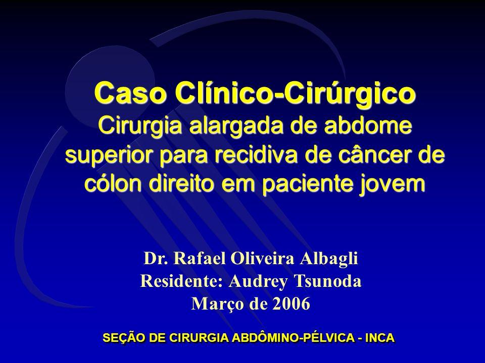 Seção de Cirurgia Abdômino-Pélvica - INCA CHQ, 39 anos, PS1 (dor), eutrófico Matrícula 1422084 (06/12/2005) HMA – anemia durante dois anos, operado em 24/11/2004 (Hospital Orêncio de Freitas) LHP: íleo terminal, apêndice, ceco, cólon ascendente e transverso – adenocarcinoma G2 de cólon, predominantemente mucinoso, ulcerado, infiltrando toda a parede até a serosa com extensão do mesocólon.