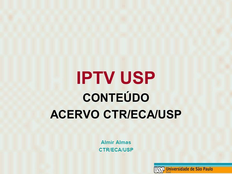 IPTV USP CONTEÚDO ACERVO CTR/ECA/USP Almir Almas CTR/ECA/USP