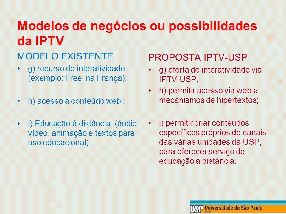 Modelos de negócios ou possibilidades da IPTV MODELO EXISTENTE d) vídeo sob demanda (VOD) (exemplo: Deutsche Telekom e Telecom Italia); e) VOD com bro