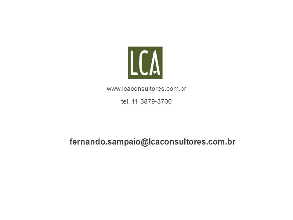 www.lcaconsultores.com.br tel. 11 3879-3700 fernando.sampaio@lcaconsultores.com.br