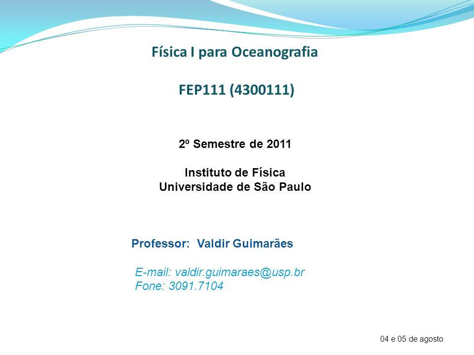 Física I para Oceanografia FEP111 (4300111) 2º Semestre de 2011 Instituto de Física Universidade de São Paulo Professor: Valdir Guimarães E-mail: vald