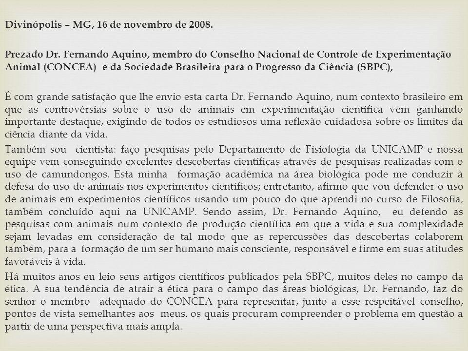 Divinópolis – MG, 16 de novembro de 2008. Prezado Dr. Fernando Aquino, membro do Conselho Nacional de Controle de Experimentação Animal (CONCEA) e da