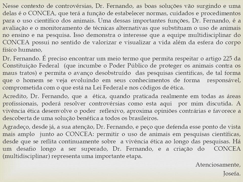Nesse contexto de controvérsias, Dr. Fernando, as boas soluções vão surgindo e uma delas é o CONCEA, que terá a função de estabelecer normas, cuidados