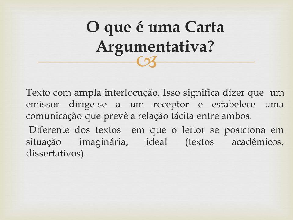 O que é uma Carta Argumentativa? Texto com ampla interlocução. Isso significa dizer que um emissor dirige-se a um receptor e estabelece uma comunicaçã