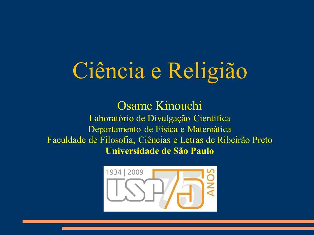 Ciência e Religião Osame Kinouchi Laboratório de Divulgação Científica Departamento de Física e Matemática Faculdade de Filosofia, Ciências e Letras de Ribeirão Preto Universidade de São Paulo
