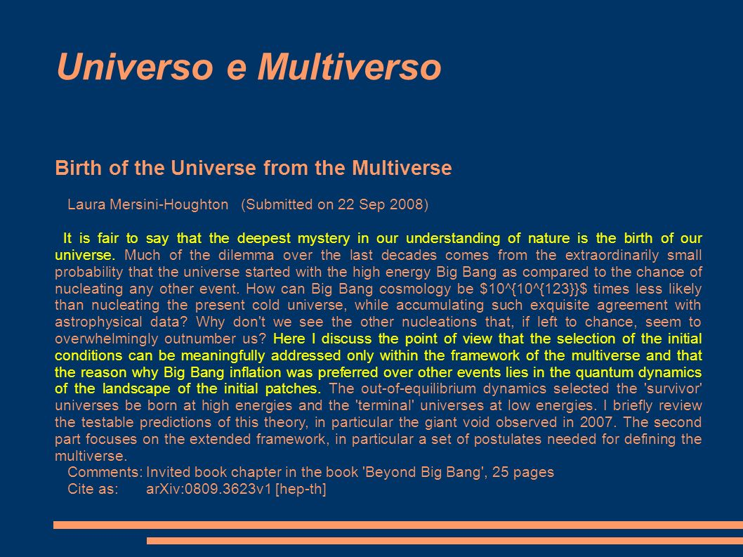 Universo e Multiverso Birth of the Universe from the Multiverse Laura Mersini-Houghton (Submitted on 22 Sep 2008) It is fair to say that the deepest m