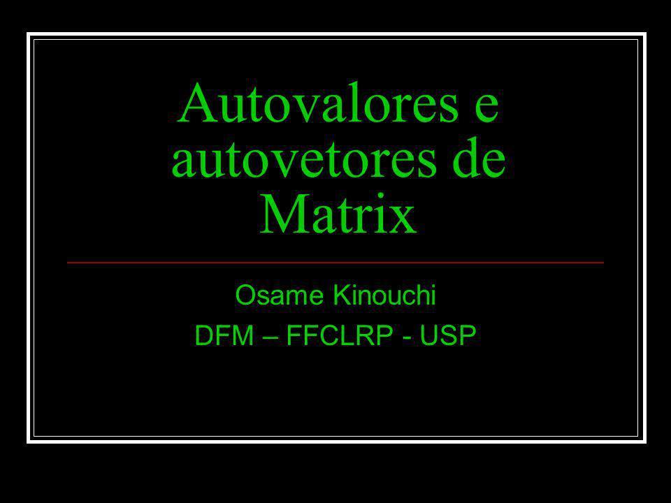Autovalores e autovetores de Matrix Osame Kinouchi DFM – FFCLRP - USP