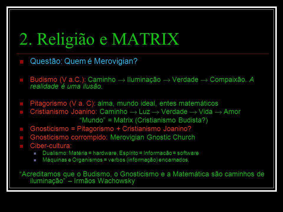 2. Religião e MATRIX Questão: Quem é Merovigian? Budismo (V a.C.): Caminho Iluminação Verdade Compaixão. A realidade é uma ilusão. Pitagorismo (V a. C