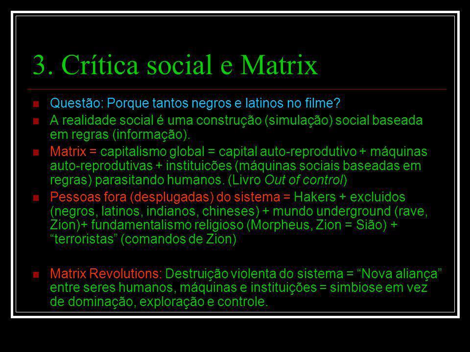 3. Crítica social e Matrix Questão: Porque tantos negros e latinos no filme? A realidade social é uma construção (simulação) social baseada em regras