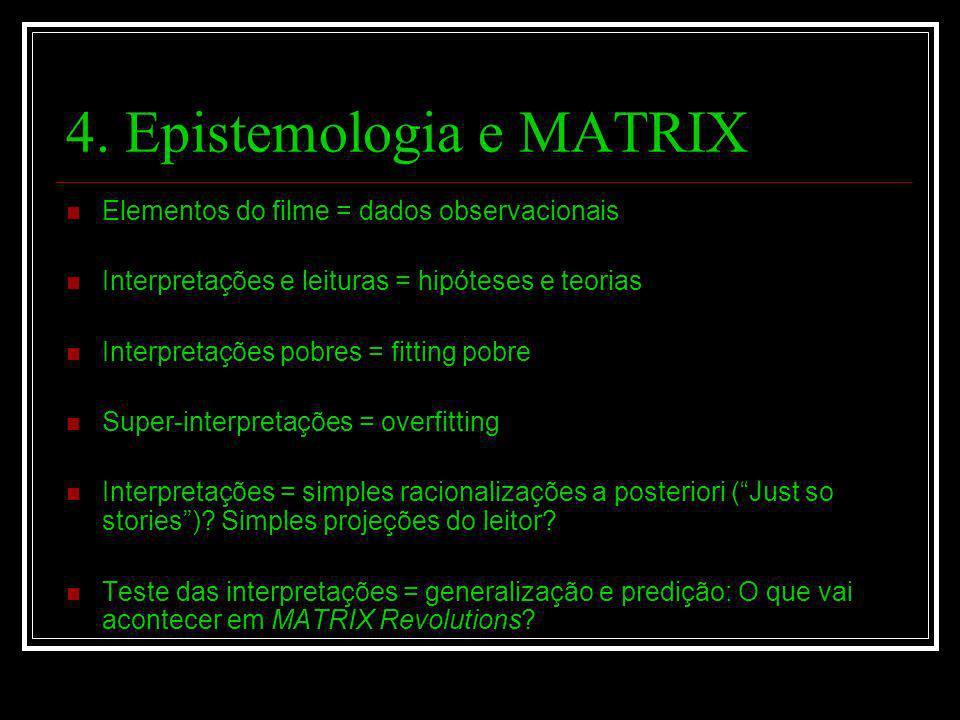 4. Epistemologia e MATRIX Elementos do filme = dados observacionais Interpretações e leituras = hipóteses e teorias Interpretações pobres = fitting po