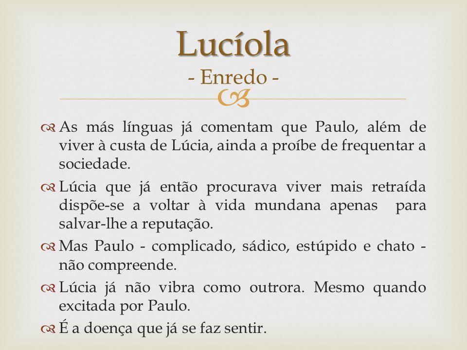 As más línguas já comentam que Paulo, além de viver à custa de Lúcia, ainda a proíbe de frequentar a sociedade. Lúcia que já então procurava viver mai