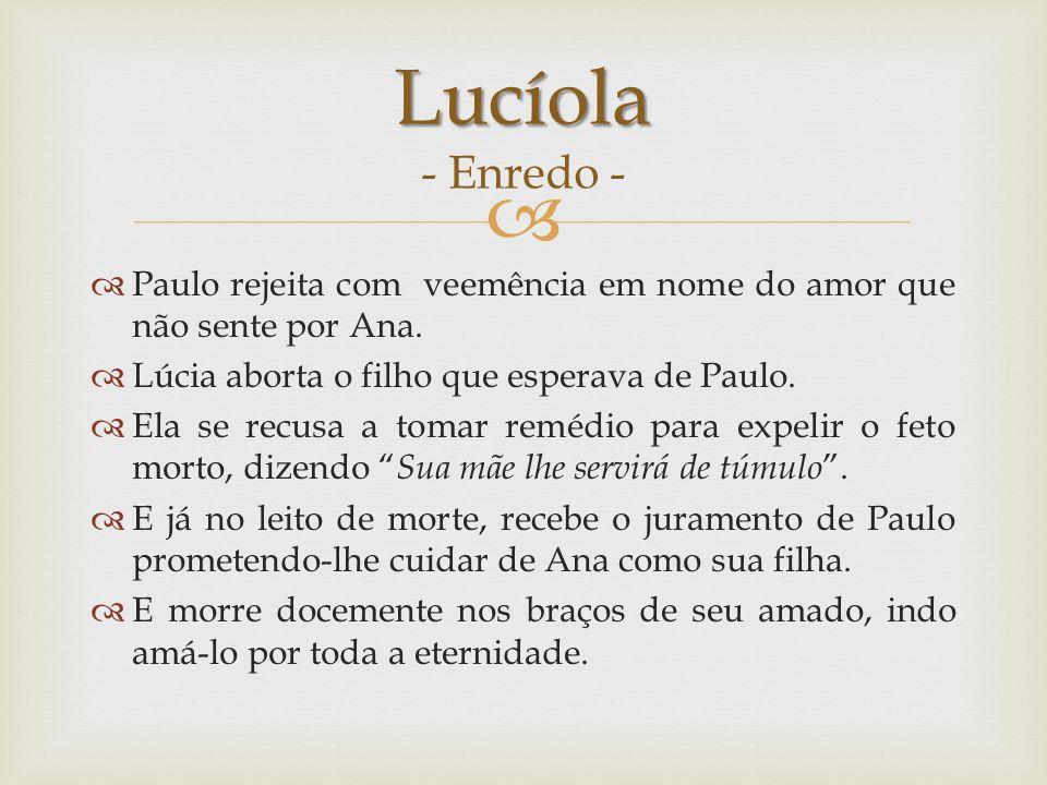 Paulo rejeita com veemência em nome do amor que não sente por Ana. Lúcia aborta o filho que esperava de Paulo. Ela se recusa a tomar remédio para expe