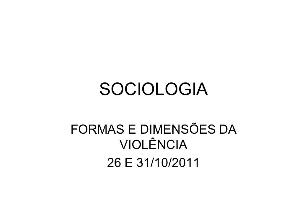 SOCIOLOGIA FORMAS E DIMENSÕES DA VIOLÊNCIA 26 E 31/10/2011
