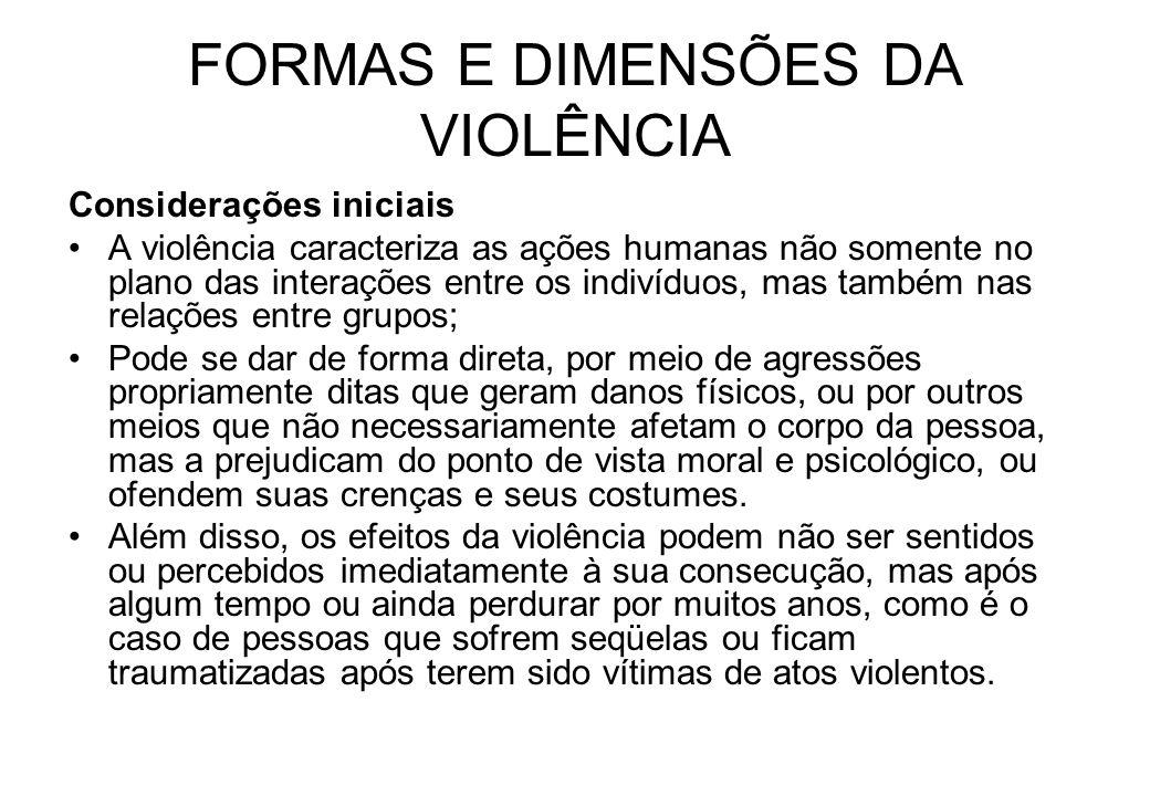 FORMAS E DIMENSÕES DA VIOLÊNCIA Considerações iniciais A violência caracteriza as ações humanas não somente no plano das interações entre os indivíduo