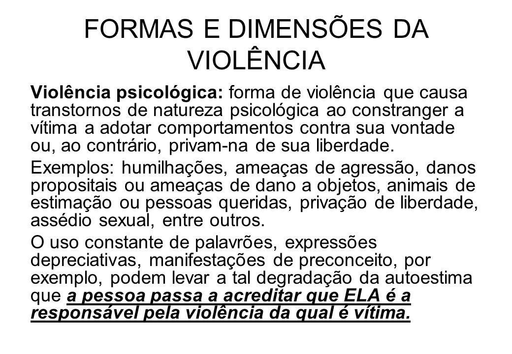 FORMAS E DIMENSÕES DA VIOLÊNCIA Violência psicológica: forma de violência que causa transtornos de natureza psicológica ao constranger a vítima a adot