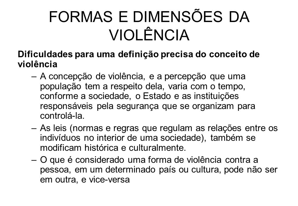 FORMAS E DIMENSÕES DA VIOLÊNCIA Dificuldades para uma definição precisa do conceito de violência –Exemplo é o caso da pena de morte.