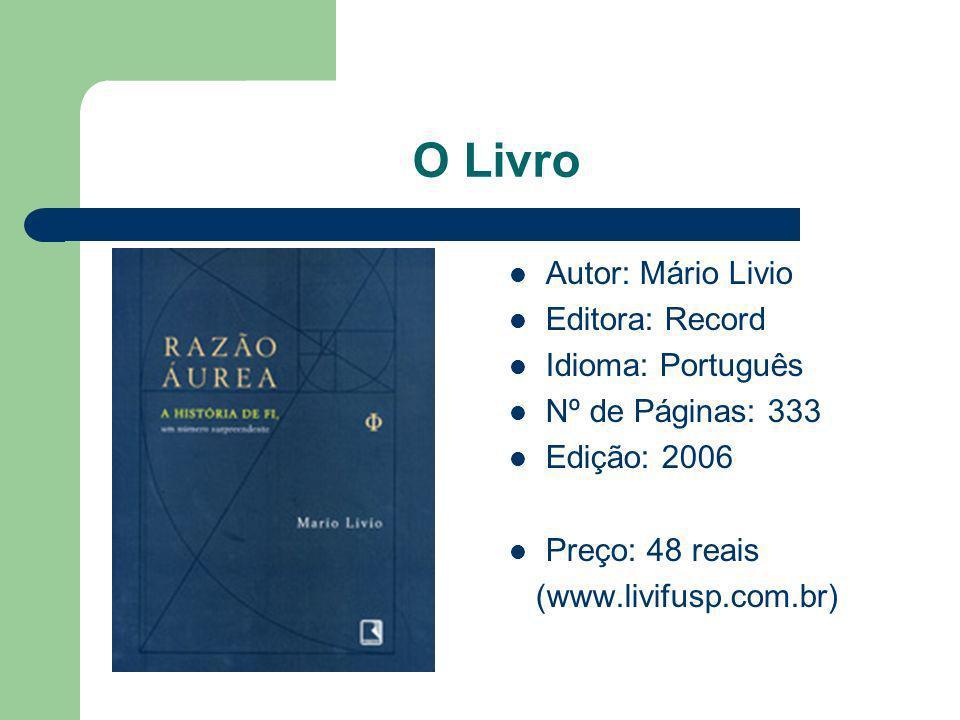 O Livro Autor: Mário Livio Editora: Record Idioma: Português Nº de Páginas: 333 Edição: 2006 Preço: 48 reais (www.livifusp.com.br)