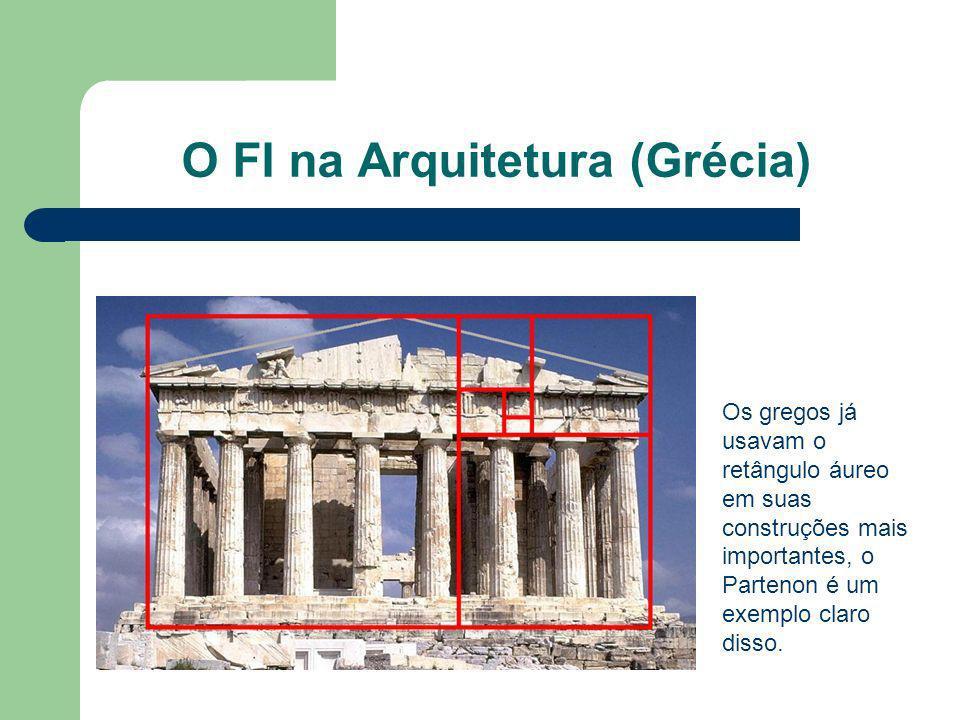 O FI na Arquitetura (Grécia) Os gregos já usavam o retângulo áureo em suas construções mais importantes, o Partenon é um exemplo claro disso.