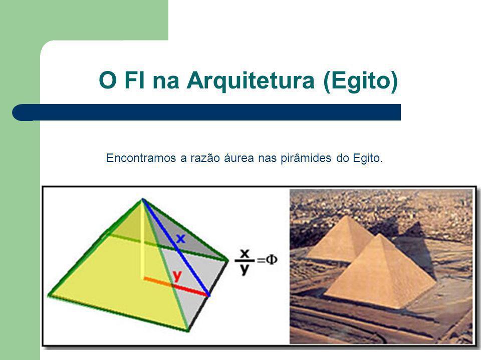 O FI na Arquitetura (Egito) Encontramos a razão áurea nas pirâmides do Egito.