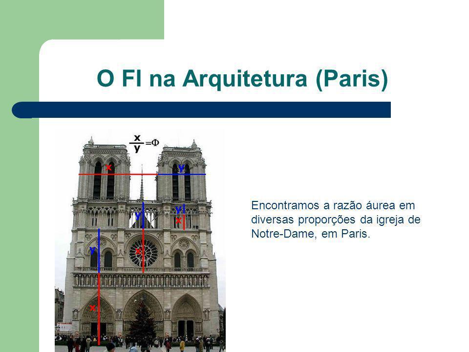 O FI na Arquitetura (Paris) Encontramos a razão áurea em diversas proporções da igreja de Notre-Dame, em Paris.