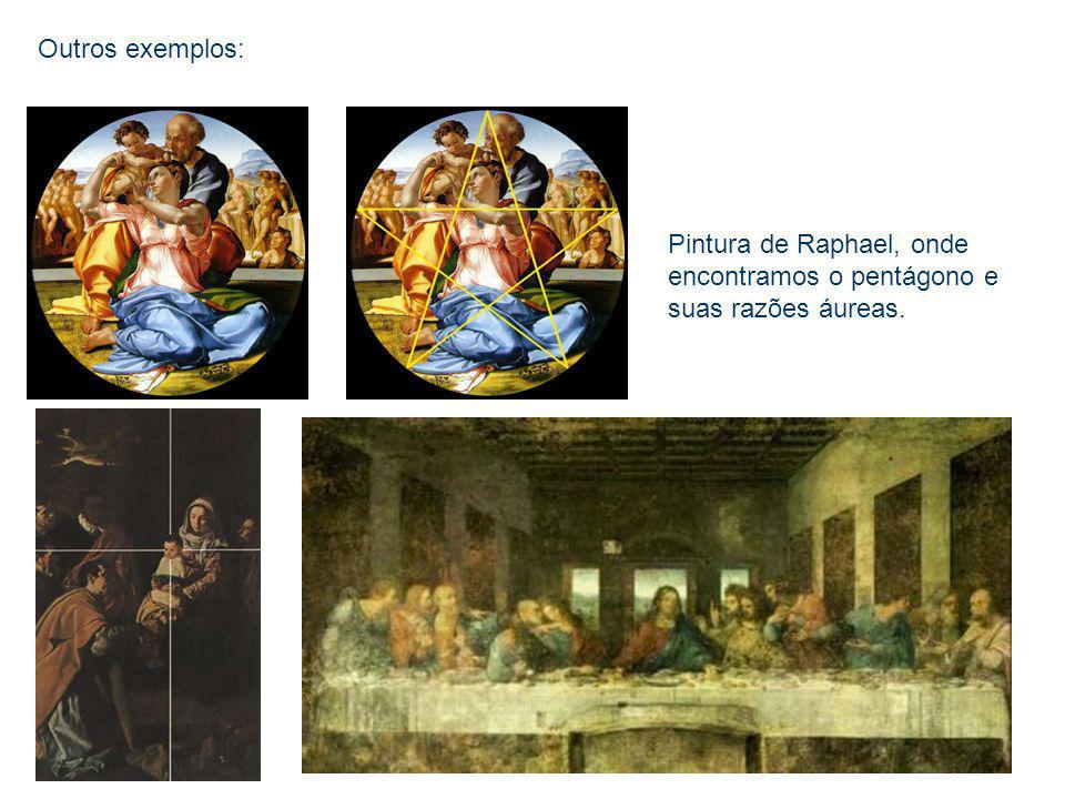 Outros exemplos: Pintura de Raphael, onde encontramos o pentágono e suas razões áureas.