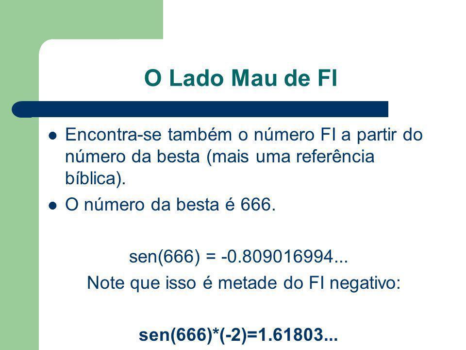 O Lado Mau de FI Encontra-se também o número FI a partir do número da besta (mais uma referência bíblica). O número da besta é 666. sen(666) = -0.8090