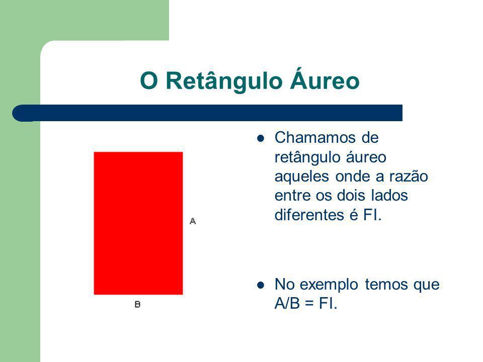 O Retângulo Áureo Chamamos de retângulo áureo aqueles onde a razão entre os dois lados diferentes é FI. No exemplo temos que A/B = FI.