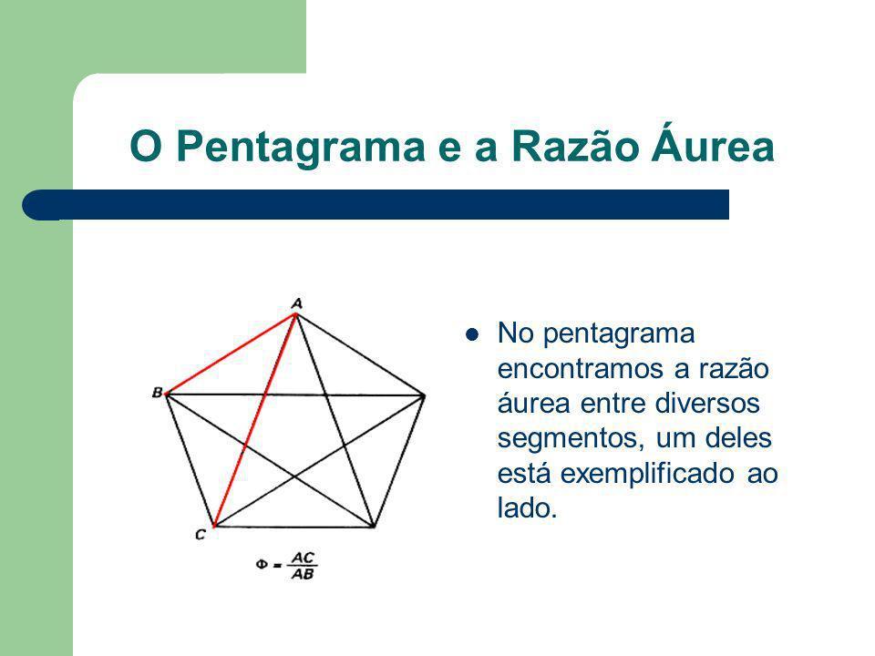 O Pentagrama e a Razão Áurea No pentagrama encontramos a razão áurea entre diversos segmentos, um deles está exemplificado ao lado.