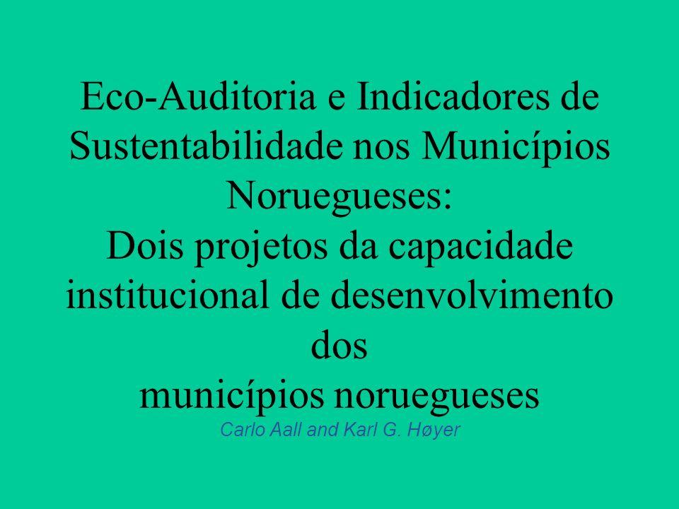 Eco-Auditoria e Indicadores de Sustentabilidade nos Municípios Noruegueses: Dois projetos da capacidade institucional de desenvolvimento dos municípios noruegueses Carlo Aall and Karl G.