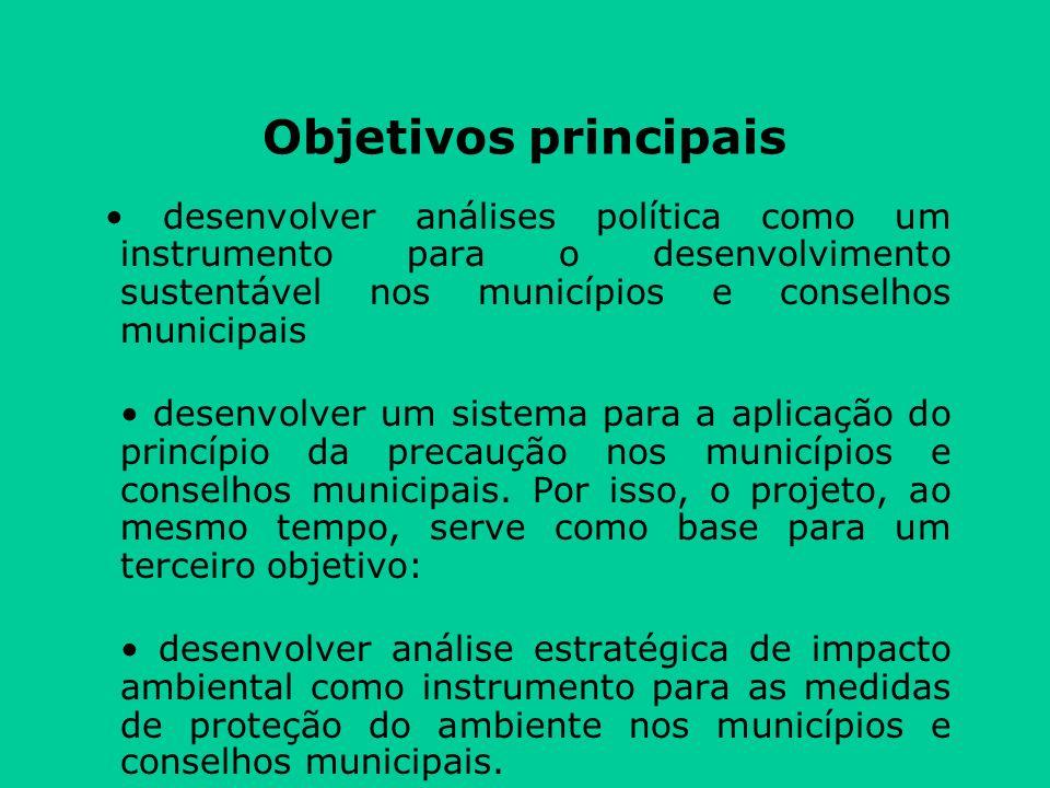 Objetivos principais desenvolver análises política como um instrumento para o desenvolvimento sustentável nos municípios e conselhos municipais desenvolver um sistema para a aplicação do princípio da precaução nos municípios e conselhos municipais.