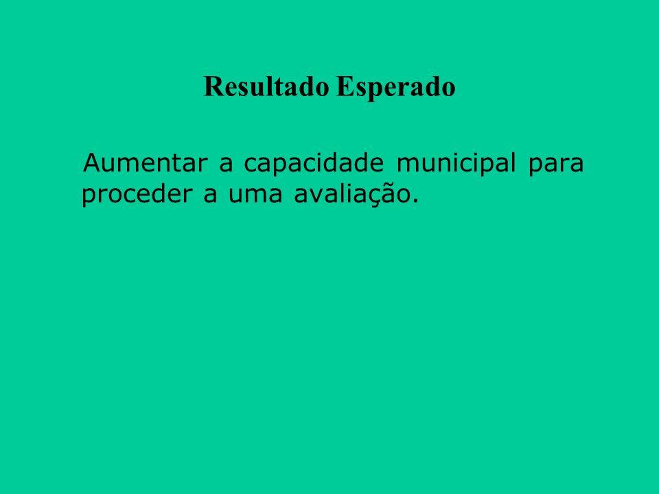 Resultado Esperado Aumentar a capacidade municipal para proceder a uma avaliação.