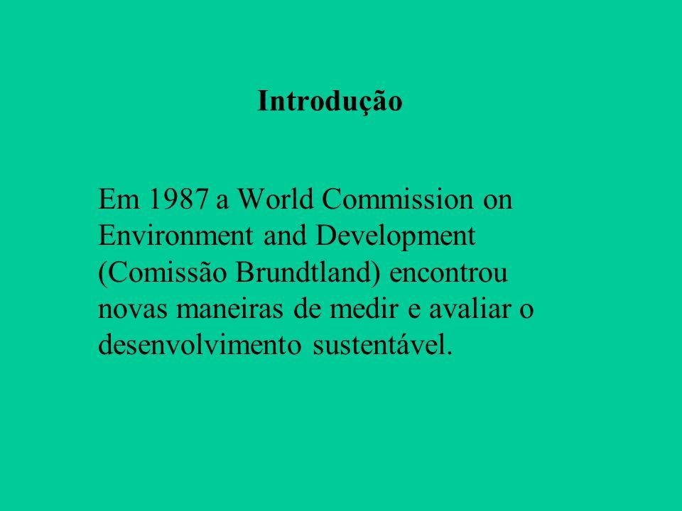Introdução Em 1987 a World Commission on Environment and Development (Comissão Brundtland) encontrou novas maneiras de medir e avaliar o desenvolvimento sustentável.