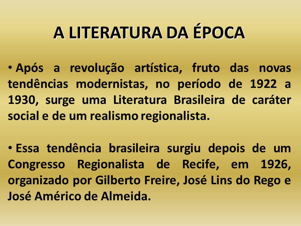 A LITERATURA DA ÉPOCA Após a revolução artística, fruto das novas tendências modernistas, no período de 1922 a 1930, surge uma Literatura Brasileira d