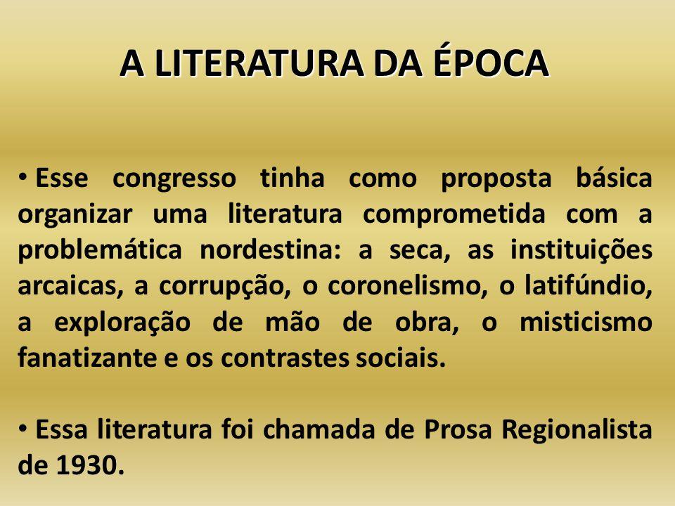 A LITERATURA DA ÉPOCA Esse congresso tinha como proposta básica organizar uma literatura comprometida com a problemática nordestina: a seca, as instit