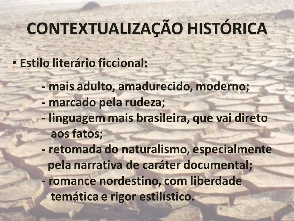 CONTEXTUALIZAÇÃO HISTÓRICA Estilo literário ficcional: - mais adulto, amadurecido, moderno; - marcado pela rudeza; - linguagem mais brasileira, que va