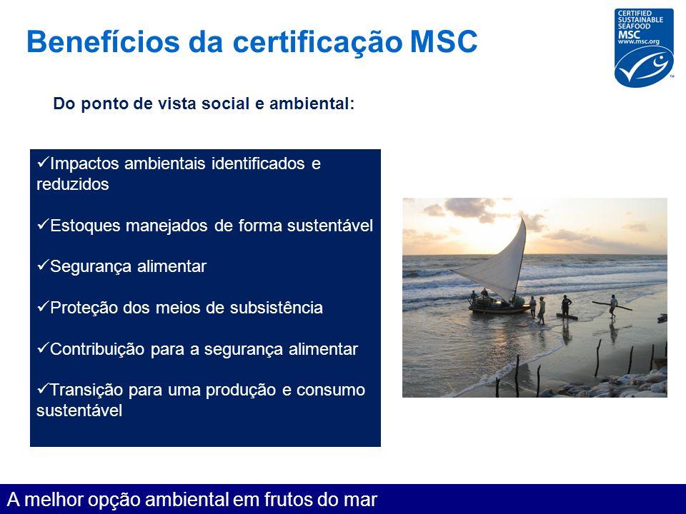 Benefícios da certificação MSC A melhor opção ambiental em frutos do mar Do ponto de vista social e ambiental: Impactos ambientais identificados e red
