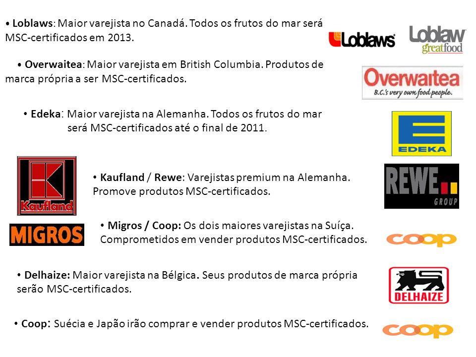 Loblaws : Maior varejista no Canadá. Todos os frutos do mar será MSC-certificados em 2013. Overwaitea : Maior varejista em British Columbia. Produtos