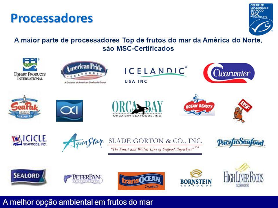 Processadores A maior parte de processadores Top de frutos do mar da América do Norte, são MSC-Certificados A melhor opção ambiental em frutos do mar