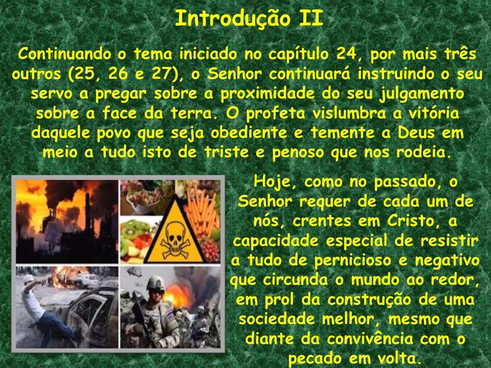 Introdução II Continuando o tema iniciado no capítulo 24, por mais três outros (25, 26 e 27), o Senhor continuará instruindo o seu servo a pregar sobr