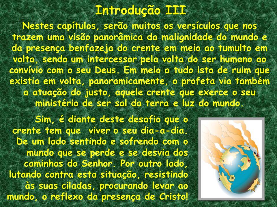 Introdução III Nestes capítulos, serão muitos os versículos que nos trazem uma visão panorâmica da malignidade do mundo e da presença benfazeja do cre
