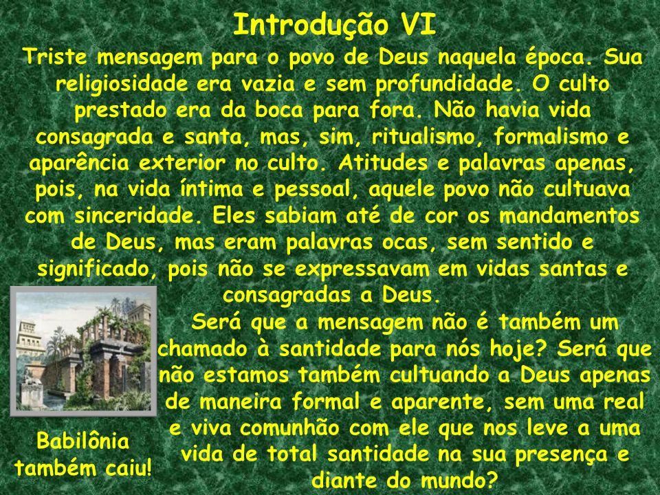 Introdução VI Triste mensagem para o povo de Deus naquela época. Sua religiosidade era vazia e sem profundidade. O culto prestado era da boca para for